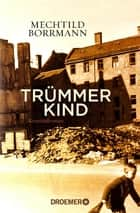 Trümmerkind - Roman eBook by Mechtild Borrmann