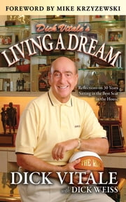 Dick Vitale's Living A Dream - Reflections on 25 Years Sitting in the Best Seat in the House ebook by Dick Vitale,Dick Weiss,Mike Krzyzewski