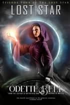 The Lost Star Episode Four ebook by Odette C. Bell