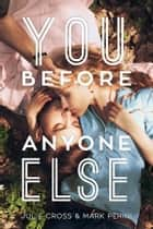 You Before Anyone Else ebook by Julie Cross, Mark Perini