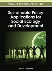 Sustainable Policy Applications for Social Ecology and Development ebook by Elias G. Carayannis