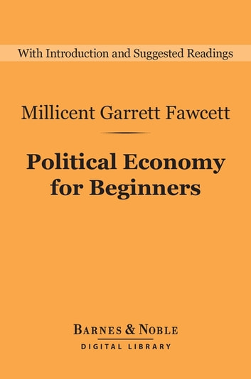 Political Economy for Beginners (Barnes & Noble Digital Library) ebook by Millicent Garrett Fawcett