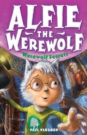 Alfie the Werewolf: 6: Werewolf Secrets ebook by Paul van Loon
