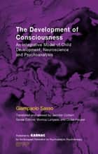 The Development of Consciousness ebook by Giampaolo Sasso,Jennifer Cottam