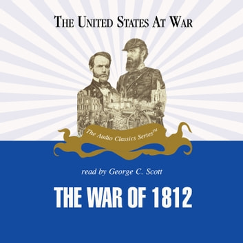 The War of 1812 audiobook by Jeffrey Rogers Hummel,Pat Childs