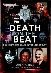 Death on the Beat: Police Officers Killed in the Line of Duty ebook by Kirby, Dick