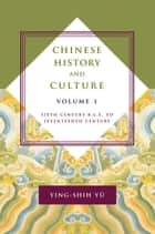 Chinese History and Culture, volume 1 ebook by Ying-shih Yu,Josephine Chiu-Duke,Michael S Duke
