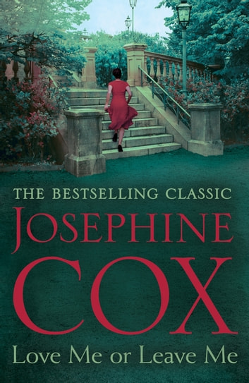 Love Me or Leave Me - A captivating saga of escapism and undying hope ebook by Josephine Cox