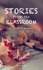 Stories from the Classroom: A Teacher's Journey ebook by John Smeby