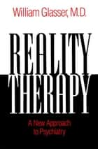 Reality Therapy - A New Approach to Psychiatry ebook by William Glasser, M.D.