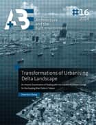 Transformations of Urbanising Delta Landscape - An Historic Examination of Dealing with the Impacts of Climate Change for the Kaoping River Delta in Taiwan ebook by Chen Kun Chung