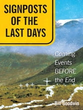 Signposts of The Last Days - Coming Events BEFORE the End ebook by Bill Goodwin