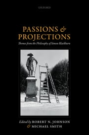 Passions and Projections - Themes from the Philosophy of Simon Blackburn ebook by Robert N. Johnson,Michael Smith