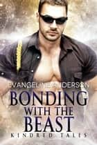 Bonding with the Beast... Book 1 in the Kindred Tales Series ebook by Evangeline Anderson