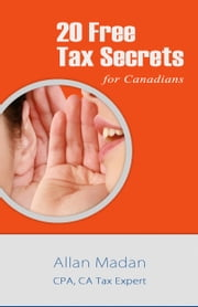 20 Free Tax Secrets For Canadians ebook by Allan Madan