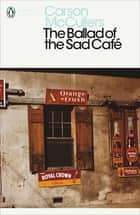 The Ballad of the Sad Café ebook by Carson McCullers