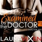 Examined by the Doctor (Book 1) audiobook by Laura Vixen