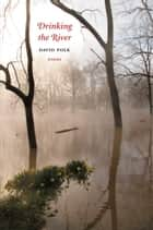 Drinking the River ebook by David Polk