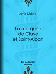 La marquise de Claye et Saint-Alban ebook by Denis Diderot