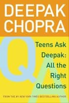 Teens Ask Deepak ebook by Deepak Chopra, M.D.,Damien Barchowsky