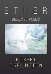 Ether - Selected Poems ebook by Robert Darlington