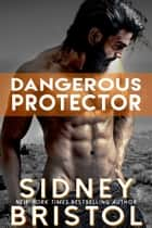 Dangerous Protector ebook by Sidney Bristol