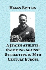 A Jewish Athlete: Swimming Against Stereotype in 20th Century Europe ebook by Helen Epstein