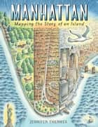 Manhattan - Mapping the Story of an Island ebook by Jennifer Thermes