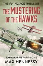 The Mustering of the Hawks ebook by Max Hennessy
