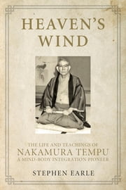 Heaven's Wind - The Life and Teachings of Nakamura Tempu-A Mind-Body Integration Pioneer ebook by Kobo.Web.Store.Products.Fields.ContributorFieldViewModel