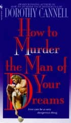How to Murder the Man of Your Dreams ebook by Dorothy Cannell