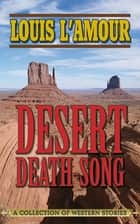 Desert Death-Song ebook by Louis L'Amour