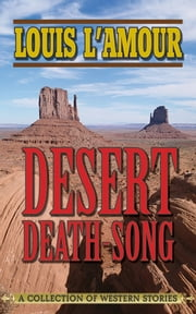 Desert Death-Song - A Collection of Western Stories ebook by Louis L'Amour