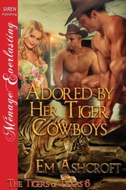 Adored by Her Tiger Cowboys ebook by Em Ashcroft