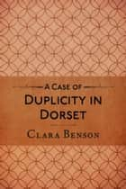 A Case of Duplicity in Dorset ebook by Clara Benson