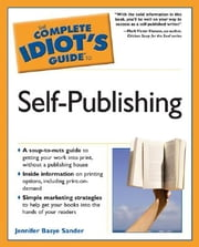 The Complete Idiot's Guide to Self-Publishing ebook by Jennifer Basye Sander,Mark Hansen