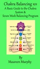 7 Week Chakra Balancing 101 ebook by Maureen Murphy