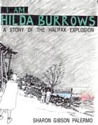 I Am Hilda Burrows: A Story of the Halifax Explosion ebook by