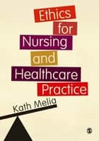 Ethics for Nursing and Healthcare Practice ebook by Professor Kath Melia