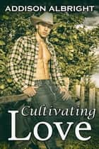Cultivating Love ebook by Addison Albright