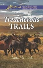 Treacherous Trails - A Riveting Western Suspense 電子書 by Dana Mentink