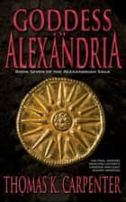 Goddess of Alexandria 電子書 by Thomas K. Carpenter