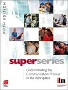 Understanding the Communication Process in the Workplace ebook by Institute of Leadership & Mana