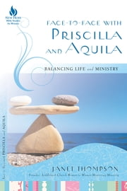 Face-to-Face with Priscilla and Aquila - Balancing Life and Ministry ebook by Janet Thompson