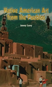 Native American Art from the Pueblos ebook by Levy, Janey