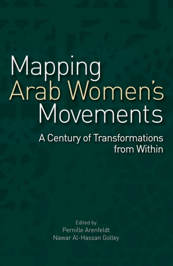 Mapping Arab Women's Movements - A Century of Transformations from Within ebook by