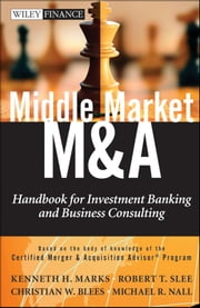 Middle Market M & A - Handbook for Investment Banking and Business Consulting ebook by Kenneth H. Marks, Robert T. Slee, Christian W. Blees,...