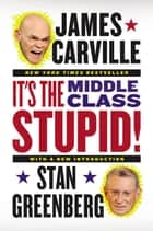 It's the Middle Class, Stupid! ebook by James Carville, Stan Greenberg