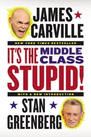It's the Middle Class, Stupid! ebook by James Carville,Stan Greenberg