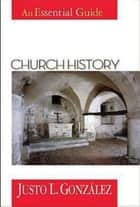 Church History - An Essential Guide ebook by Justo L. Gonzalez